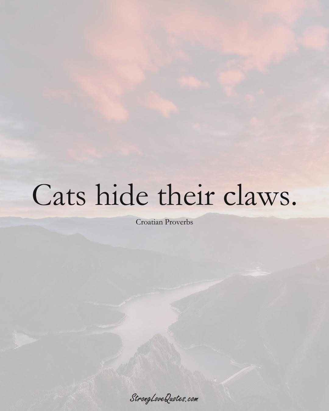 Cats hide their claws. (Croatian Sayings);  #EuropeanSayings