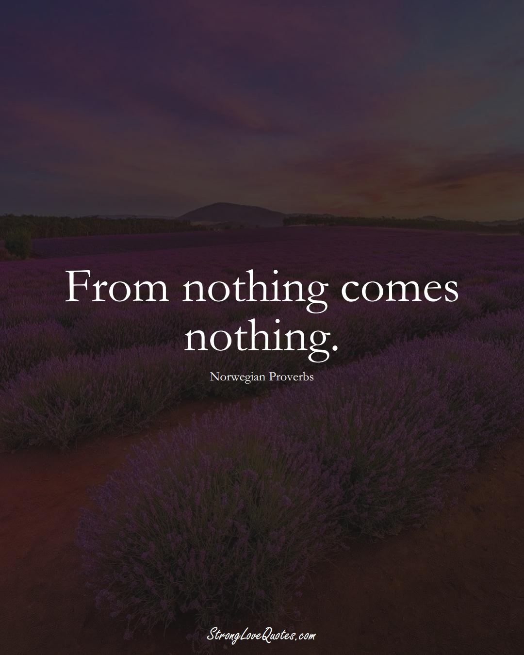 From nothing comes nothing. (Norwegian Sayings);  #EuropeanSayings