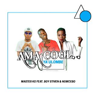 BAIXAR MP3 | Master kG feat. Boy Stiven & Nomcebo - Ama Cool Ya Ulombe | 2019