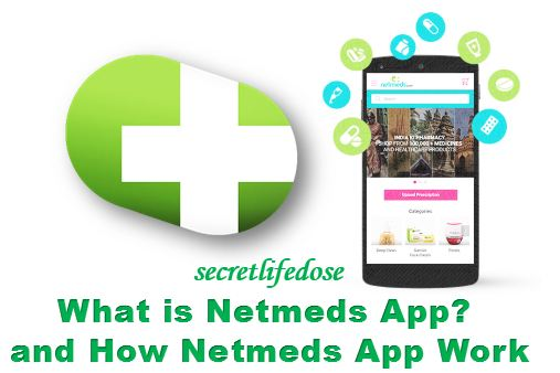 What is Netmeds App? and How Netmeds App Works?, online medicine app, netmeds app download, secretlifedose netmeds.com.