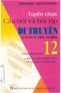 Tuyển Chọn Câu Hỏi Và Bài Tập Di Truyền 12 - Lê Đình Trung, Trịnh Nguyên Giao