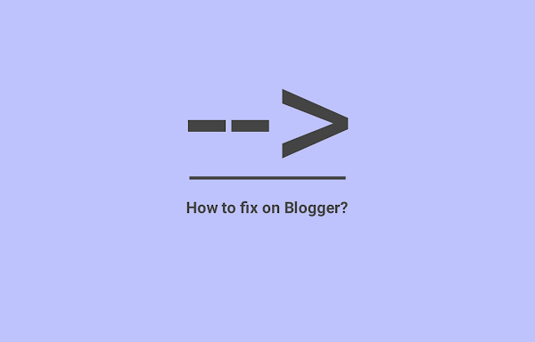 How to Remove --> on Custom Blogger Templates