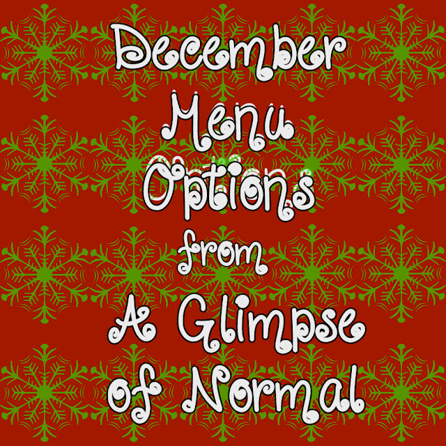 This month I am giving you menu options at A Glimpse of Normal.