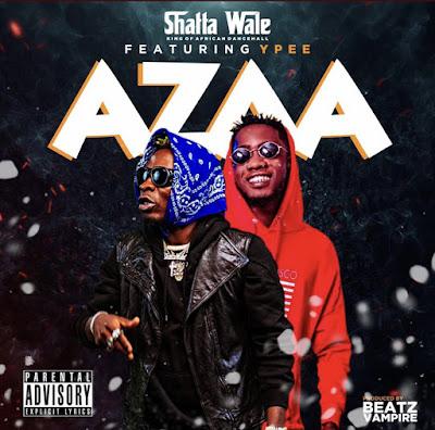 Shatta Wale Ft YPEE - Azaa (Prod. By Beatz Vampire - Audio MP3 + Official Music Video)