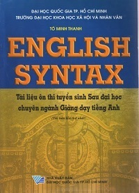 English Syntax - Tài Liệu Luyện Thi Tuyển Sinh Sau Đại Học Chuyên Ngành Giảng Dạy Tiếng Anh - Tô Minh Thanh