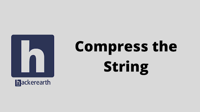 HackerEarth Compress the String problem solution