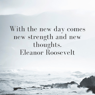 With the new day comes new strength and new thoughts.Eleanor Roosevelt