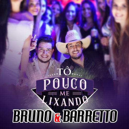 Tô Pouco Me Lixando – Bruno & Barretto