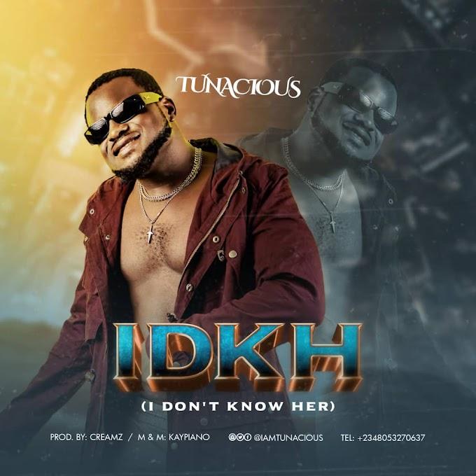 Music: Tunacious – IDKH [I Don't Know Her]
