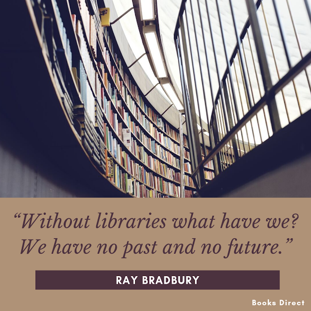 """Without libraries what have we? We have no past and no future.""  ~ Ray Bradbury"