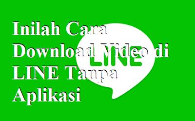 Inilah Cara Download Video di LINE Tanpa Aplikasi