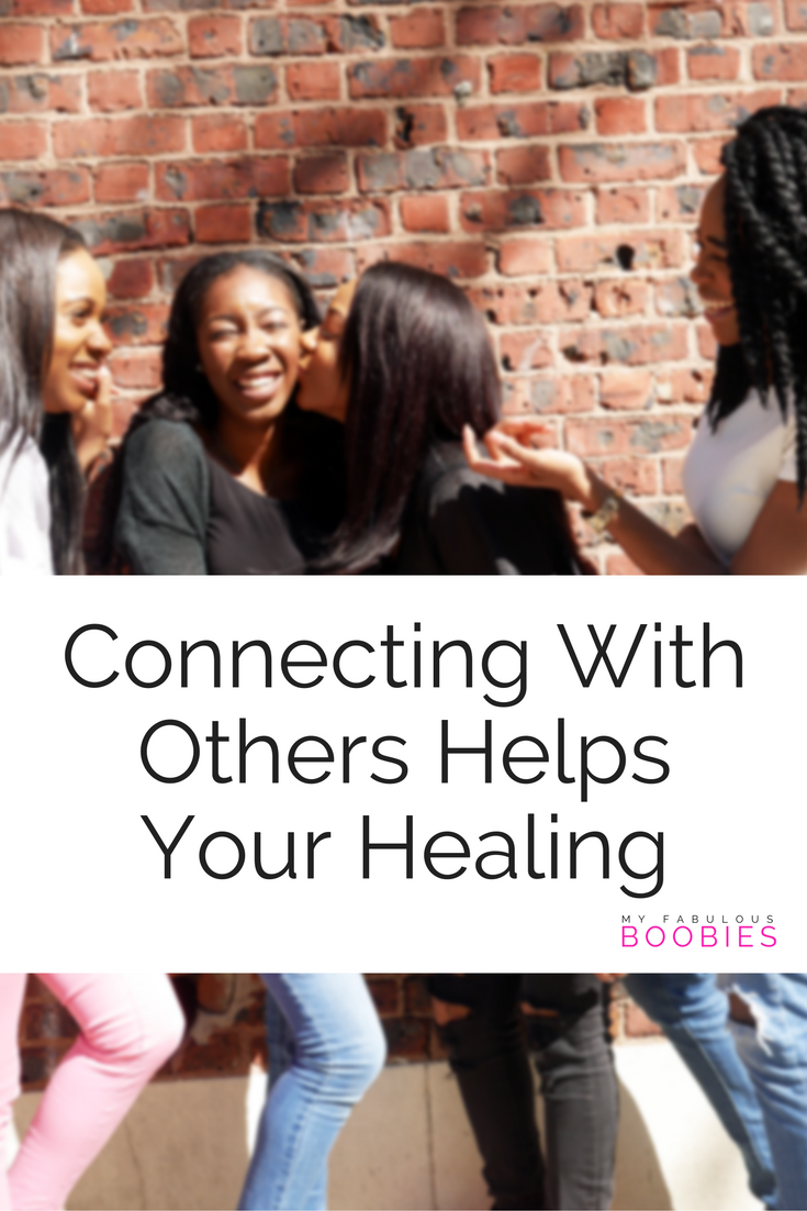 MyFabulousBoobies.com connecting%2Bwith%2Bothers Connecting Helps Your Healing