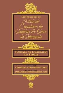 """""""Uma história de notáveis Caçadores de Sombras e Seres do Submundo"""""""