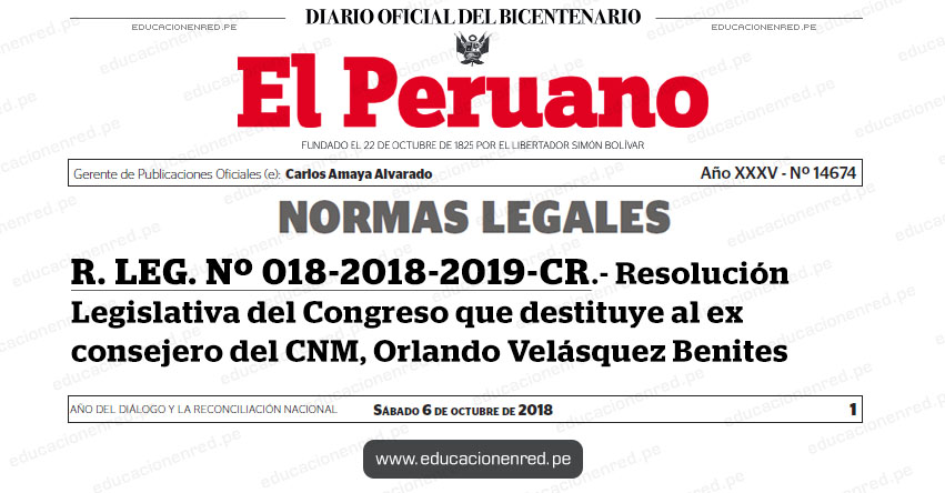 R. LEG. Nº 018-2018-2019-CR - Resolución Legislativa del Congreso que destituye al ex consejero del Consejo Nacional de la Magistratura - CNM, Orlando Velásquez Benites - www.congreso.gob.pe