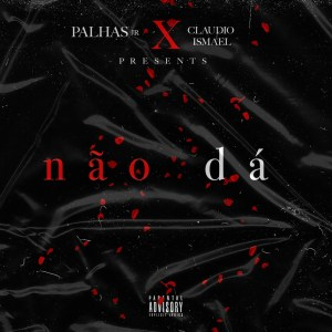 Dj Palhas Jr – Não Dá (Feat Cláudio Ismael)