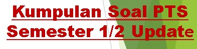 Soal PTS (Penilaian Tengah Semester ) Kelas 3 Tema 1 Pertumbuhan dan Perkembangan Mahluk Hidup Mupel PPKn, Bahasa Indonesia Dan Kunci Jawaban Serta Kisi Kisi Soal Update
