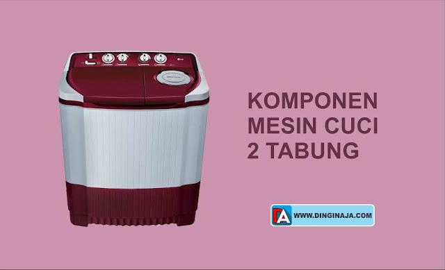 Komponen-Komponen pada Mesin Cuci 2 Tabung