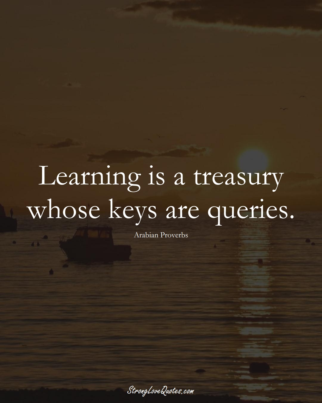 Learning is a treasury whose keys are queries. (Arabian Sayings);  #aVarietyofCulturesSayings