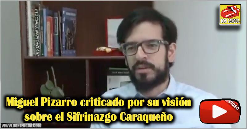 Miguel Pizarro criticado por su visión sobre el Sifrinazgo Caraqueño