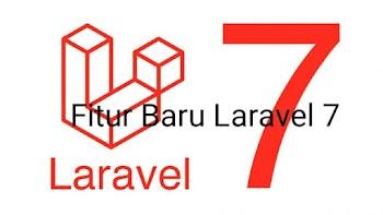 Fitur dan peningkatan Apa Yang Baru di Laravel 7??