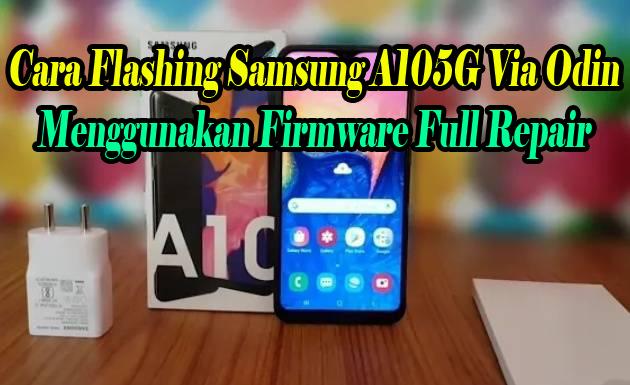 Flash-Samsung-A10-SM-A105G-DS-Dengan-Firmware-Full-Repair-Android-9-Pie