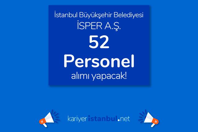 İstanbul Büyükşehir Belediyesi iştiraki İSPER A.Ş. 7 farklı kadro için 52 personel alımı yapacak. Detaylar kariyeristanbul.net'te!