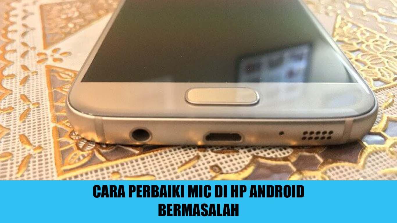 Cara Perbaiki Masalah Pada Mikrofon Hape Android