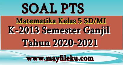 Soal PTS Matematika Kelas 5 SD/MI Semester 1 K13 Edisi 2020-2021