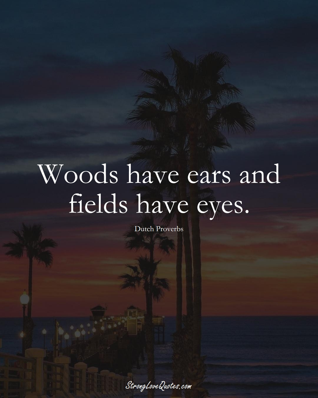 Woods have ears and fields have eyes. (Dutch Sayings);  #EuropeanSayings