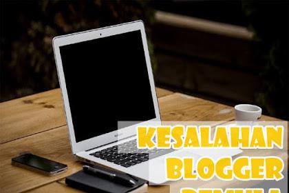 Kesalahan Blogger Pemula Yang Harus Dihindari