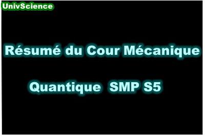 Résumé du Cour Mécanique Quantique SMP S5 PDF.