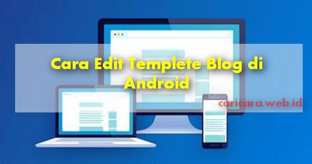 Cara Edit Templete Blogger  Menggunakan HP ANDROID
