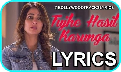 Tujhe-Hasil-Karunga-Song-Lyrics-Hacked