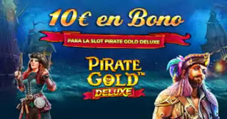 paston 10 euros gratis Slot Pirate Gold Deluxe hasta 31 enero 2021
