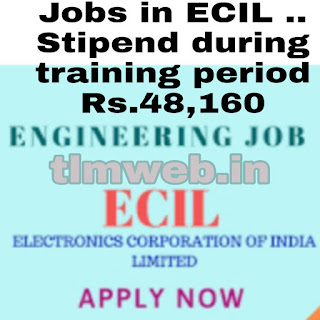 Jobs in ECIL .. Stipend during training period Rs.48,160