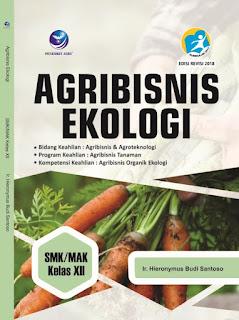 Agribisnis Ekologi, Bidang Keahlian: Agribisnis dan Agroteknologi, Program Keahlian: Agribisnis Tanaman, Kompetensi Keahlian: Agribisnis Organik Ekologi SMK/MAK Kelas XII