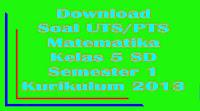 download soal dan kunci jawaban uts matematika kelas 5 sd semester 1 kurikulum 2013