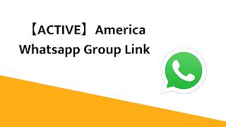 【ACTIVE】America Whatsapp Group Link | USA Whatsapp Group