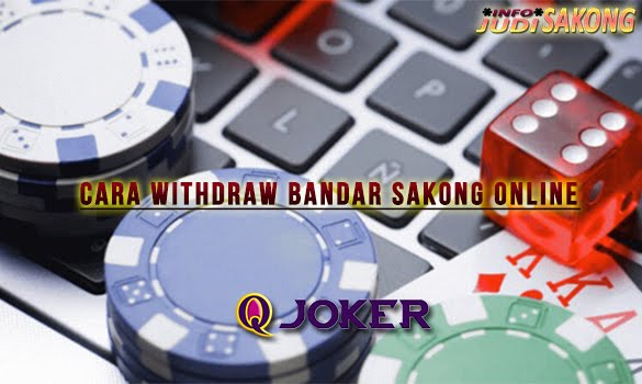 Cara Withdraw Bandar Sakong Online Qjoker