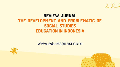 REVIEW  JURNAL  The  Development  and  Problematic  of  Social  Studies  Education in Indonesia