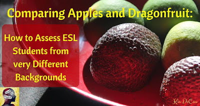 Blog With Friends, multi-blogger posts. This month's theme: Apples | Comparing Apples to Dragonfruit, How to Assess ESL Students from Very Different Backgrounds by Kia of Think in English | Shared on www.BakingInATornado.com