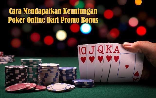 Cara Mendapatkan Keuntungan Poker Online Dari Promo Bonus