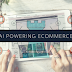 What You Need to Know About the Impact of AI in Ecommerce