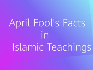 April Fool's facts in Islamic Teachings