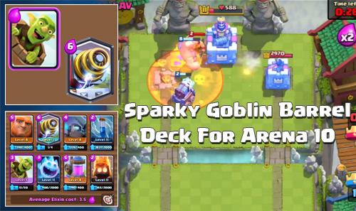 Deck Sparky Goblin Barrel Arena 10 Clash Royale