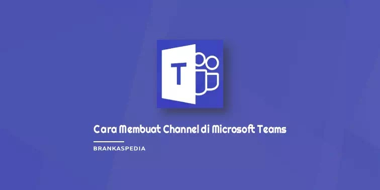Cara Membuat Channel di Microsoft Teams