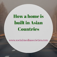 How a House is Built in some of the Asian Countries?