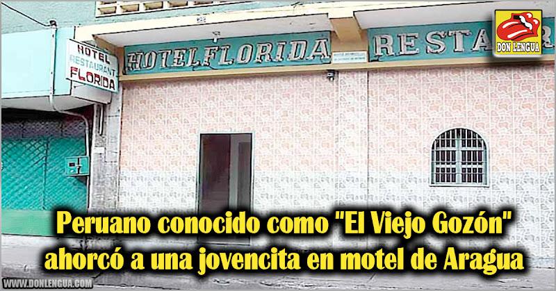 """Peruano conocido como """"El Viejo Gozón"""" ahorcó a una jovencita en motel de Aragua"""