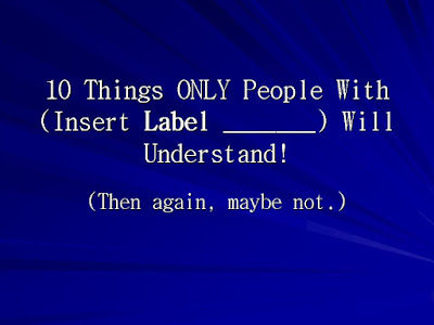 "White text on a blue background reading ""10 Things ONLY Someone With (Insert label here:______) Will Understand! (Then again, maybe not.)"""