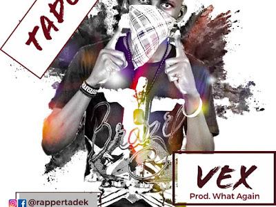 [MUSIC] Tadek- VEX (Prod by What Again)